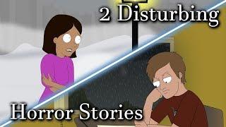 2 Disturbing Horror Stories