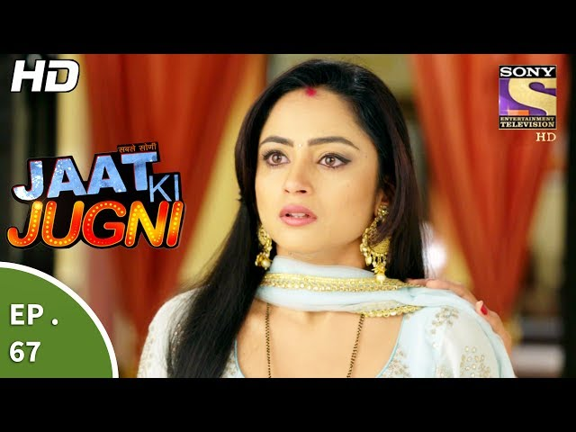 Jaat Ki Jugni – 10th July 2017 – Episode 67 – Full Episode | SET TV