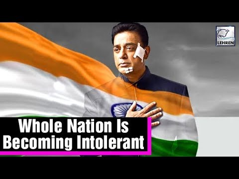 Whole Nation Is Becoming Intolerant, Says Kamal Ha
