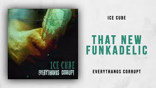 Ice Cube   That New Funkadelic (Everythangs Corrupt)