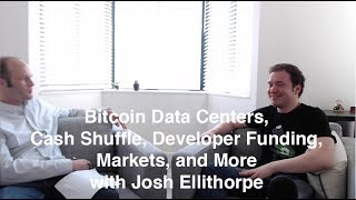 Bitcoin Data Centers, Cash Shuffle, Developer Funding, Markets, and More with Josh Ellithorpe