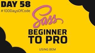 SASS, Beginner to Pro Tutorial | Day 58 - #100DaysOfCode