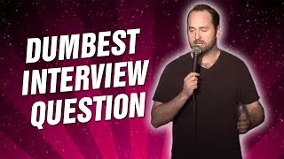 Dumbest Interview Question (Stand Up Comedy)