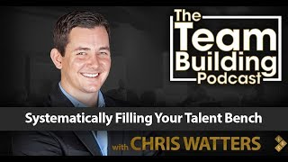 Systematically Filling Your Talent Bench w/Chris Watters