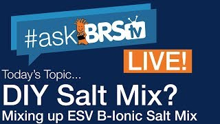 DIY salt mix? Mixing up ESV B-Ionic Salt Mix - #AskBRStv Live