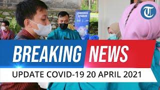Update Covid-19 di Indonesia Selasa, 20 April 2021: Bertambah 5.549 Kasus Baru