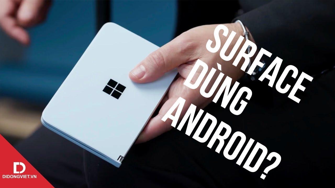 Có nên hóng điện thoại Surface chạy Android không?