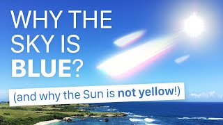 Why the Sky is Blue? (and why the Sun is NOT YELLOW!)