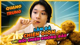 Quang Trung LẦN ĐẦU làm gà chiên giòn với nồi chiên không dầu