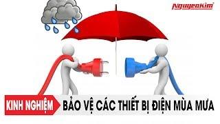 Kinh nghiệm bảo vệ các thiết bị điện mùa mưa