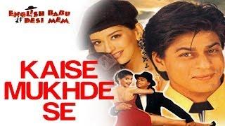 Kaise Mukhde Se - English Babu Desi Mem | Shahrukh Khan