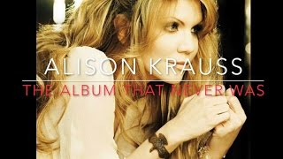 Alison Krauss - The Album that Never Was