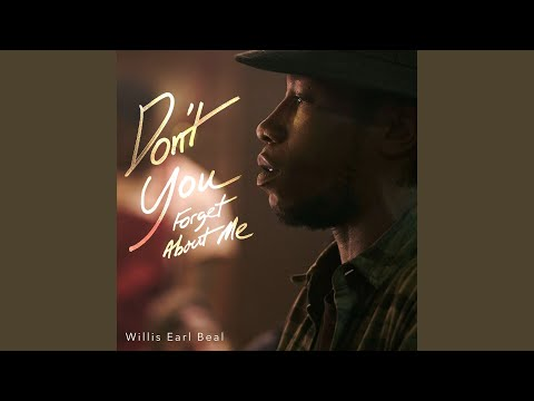 Don't You (Forget About Me) (Song) by Willis Earl Beal