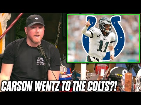 Pat McAfee Reacts To Carson Wentz To Colts Rumors