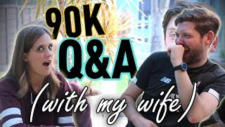 90k Q&A (WITH MY WIFE!) WE ANSWER YOUR QUESTIONS!