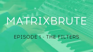 MatrixBrute Introduction Tutorial: Episode 1 – The Filters