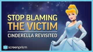 Cinderella: Stop Blaming the Victim