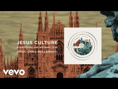 Everything And Nothing Less - Jesus Culture
