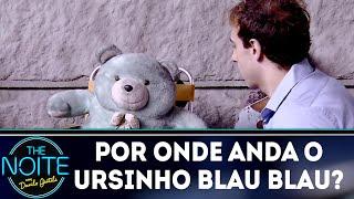 Por onde anda o ursinho Blau Blau? | The Noite (06/12/18)