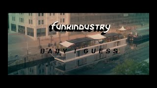 Funkindustry // Baby I Guess