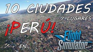 10 Ciudades - Lugares de Perú en Flight Simulator 2020. (Mira como dejaron Machu Picchu)