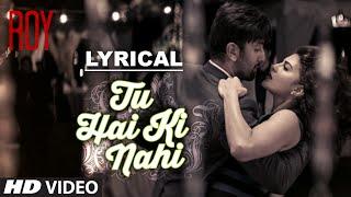 'Tu Hai Ki Nahi' Full Song with LYRICS | Roy | Ankit Tiwari
