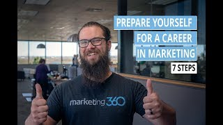Career Advice   7 Steps To Prepare Yourself For A Career In Marketing