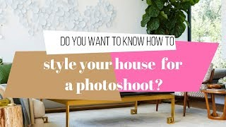 5 Tips on How to Style your Home for a Magazine Shoot