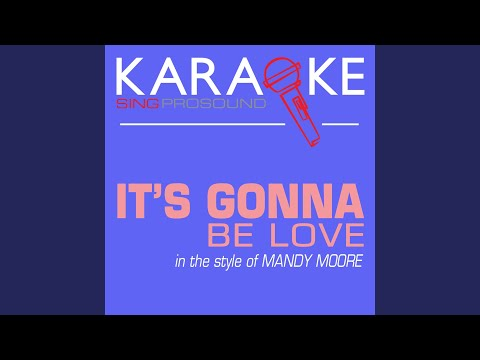 It's Gonna Be Love (In the Style of Mandy Moore) (Karaoke Instrumental Version)