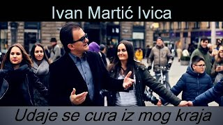 Ivan Martić Ivica | Udaje Se Cura Iz Mog Kraja