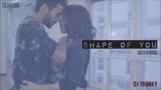 Ed Sheeran - Shape Of You (DJ Tronky Bachata Remix)
