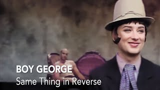 Boy George - Same Thing In Reverse