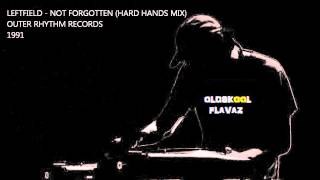 Leftfield - Not Forgotten (Hard Hands Mix)