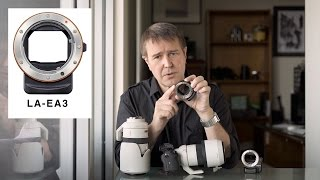 Sony A to E-Mount Adapters - Making the Right Choice