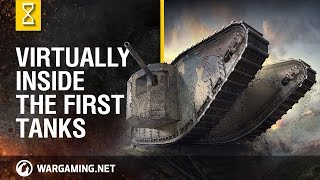 World of Tanks - Virtually Inside the First Tanks