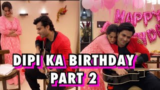 DIPIKA'S BIRTHDAY CELEBRATION PART 2 | ALL THAT I COULD DO TO MAKE HER FEEL SPECIAL | SHOAIB IBRAHIM