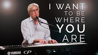 Don Moen - I Want to Be Where You Are | Praise and Worship Songs