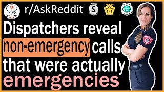 "Dispatchers Reveal ""Non-Emergency"" Calls That Were Actually Emergencies - r/AskReddit"