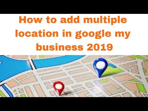 How to add multiple location in google my business 2019