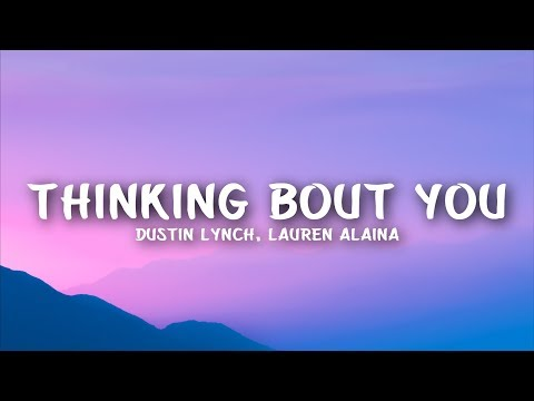 Dustin Lynch - Thinking 'Bout You (Lyrics) feat. Lauren Alaina