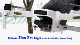 Hubsan Zino 2 Quadcopter 2d Flight - Part B: FPV (First Person View)