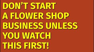 How To Start A Flower Shop Business | Including Free Flower Shop Business Plan Template