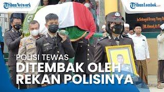Polisi di Lombok Timur Tewas Ditembak Rekan Sendiri, Pihak Keluarga Ingin Pelaku Dihukum secara Adil