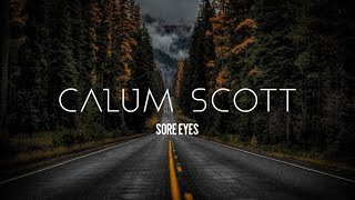 Calum Scott   Sore Eyes (Lyrics)