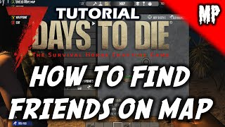 7 Days To Die - Tutorial - How To Find Friends On Map - Multiplayer - Xbox/PS4