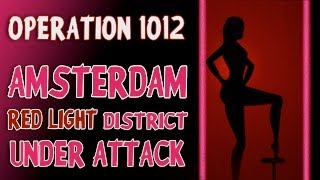 Operation 1012 - Amsterdam Red Light District Under Attack