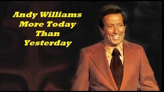 Andy Williams........More Today Than Yesterday.