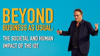 Beyond Business As Usual: The Societal And Human Impact Of The IoT. Human Futurist Gerd Leonhard