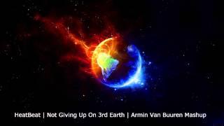 Heatbeat | Not Giving Up On 3rd Earth | Armin Van Buuren Mashup