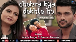 Chehra Kya Dekhte Ho - Recreated | Feat : Mann Taneja & Bivasini Sarangi | Bollywood Recreated Songs